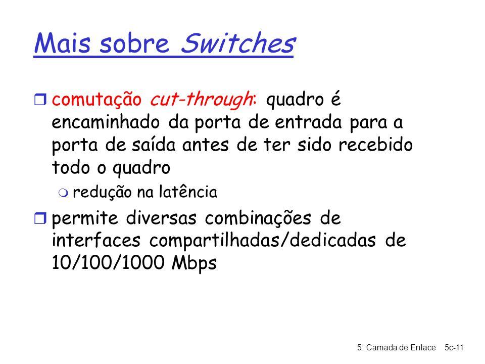 Mais sobre Switches comutação cut-through: quadro é encaminhado da porta de entrada para a porta de saída antes de ter sido recebido todo o quadro.