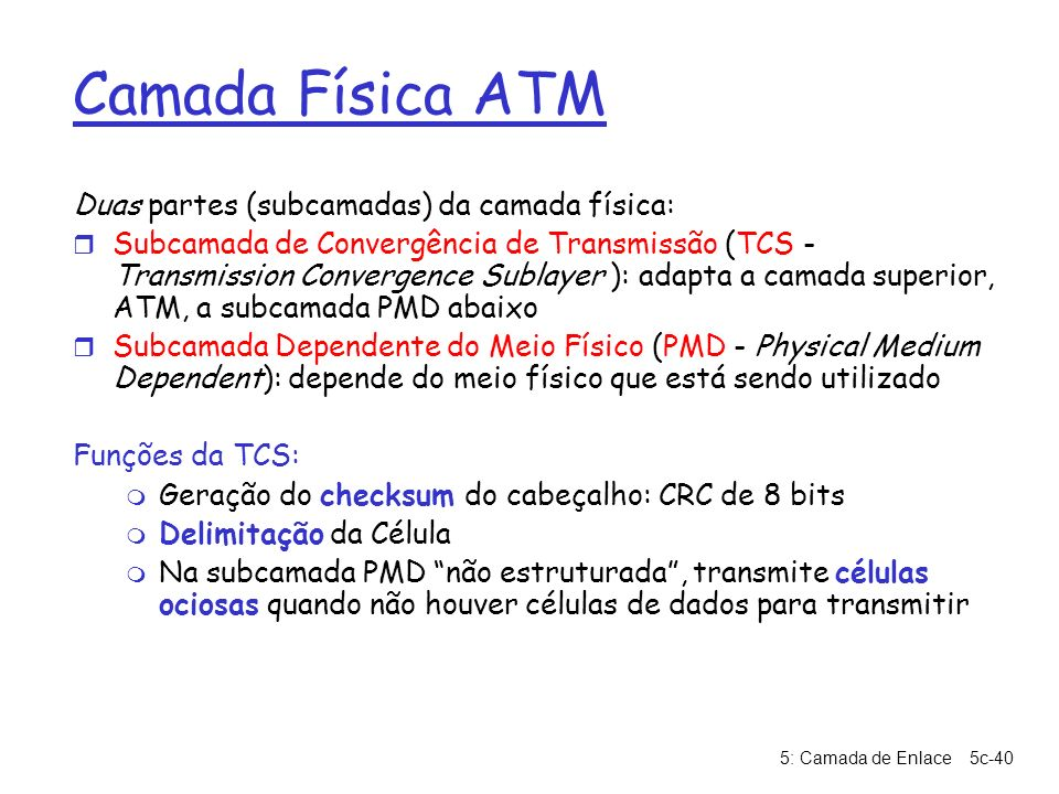 Camada Física ATM Duas partes (subcamadas) da camada física: