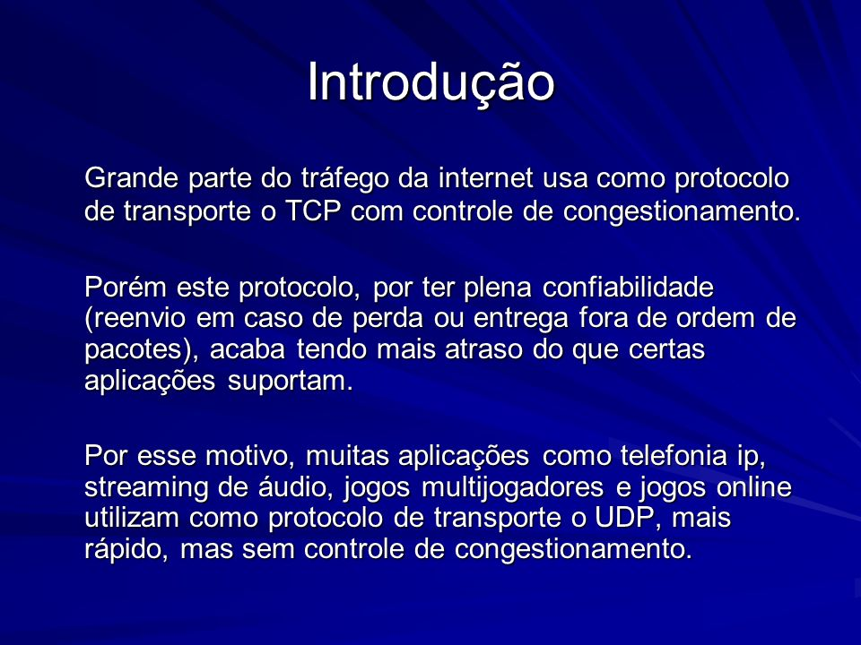 Introdução Grande parte do tráfego da internet usa como protocolo de transporte o TCP com controle de congestionamento.
