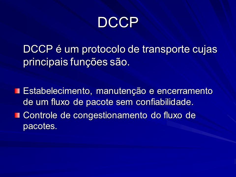 DCCP DCCP é um protocolo de transporte cujas principais funções são.