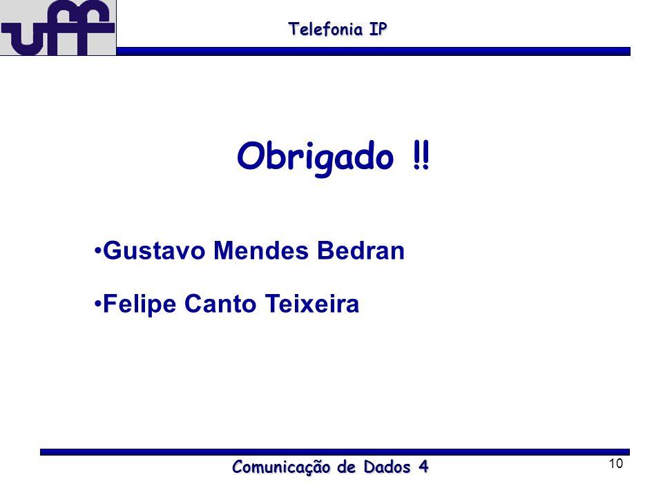 Obrigado !! Gustavo Mendes Bedran Felipe Canto Teixeira Telefonia IP
