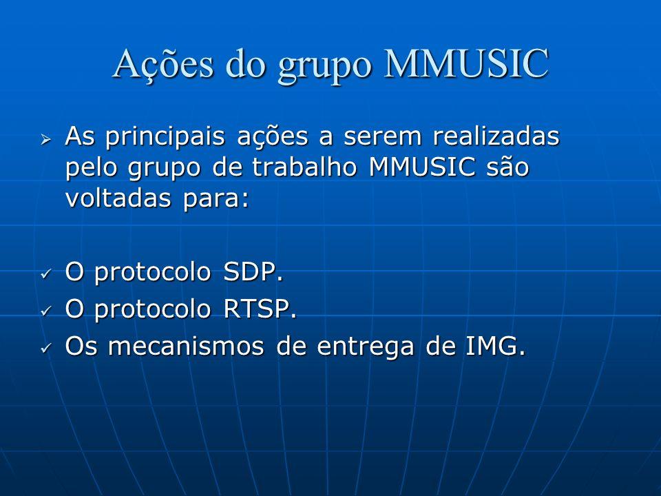 Ações do grupo MMUSIC As principais ações a serem realizadas pelo grupo de trabalho MMUSIC são voltadas para: