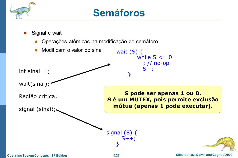 S é um MUTEX, pois permite exclusão mútua (apenas 1 pode executar).