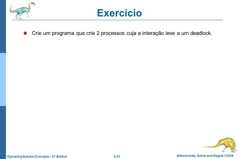 Exercício Crie um programa que crie 2 processos cuja a interação leve a um deadlock.