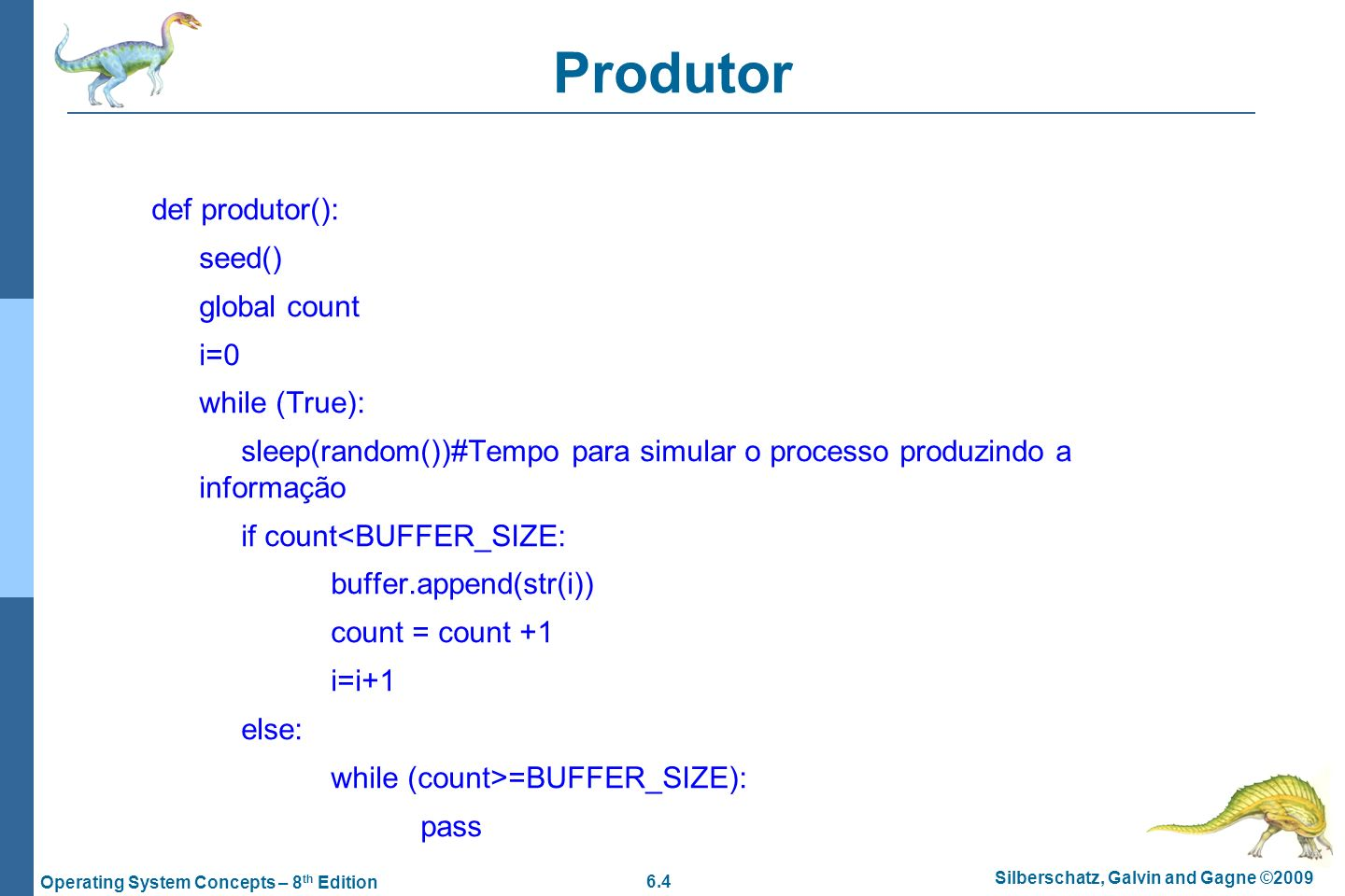 Produtor def produtor(): seed() global count i=0 while (True):