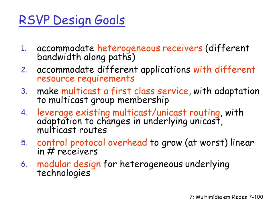 RSVP Design Goals accommodate heterogeneous receivers (different bandwidth along paths)