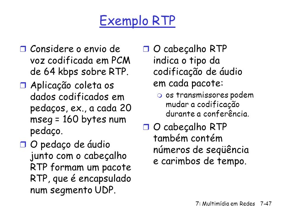 Exemplo RTP Considere o envio de voz codificada em PCM de 64 kbps sobre RTP.