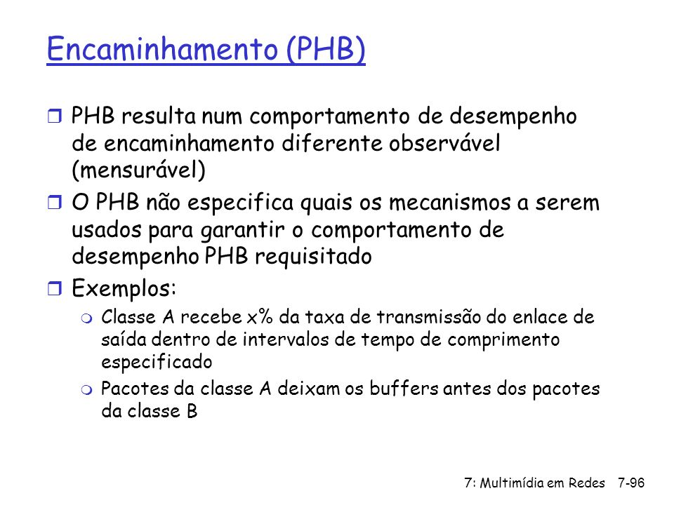 Encaminhamento (PHB) PHB resulta num comportamento de desempenho de encaminhamento diferente observável (mensurável)
