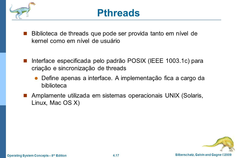 Pthreads Biblioteca de threads que pode ser provida tanto em nível de kernel como em nível de usuário.