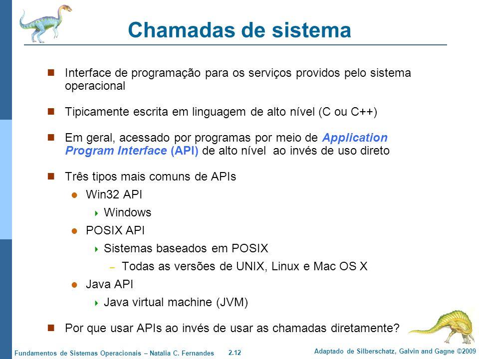 Chamadas de sistema Interface de programação para os serviços providos pelo sistema operacional.