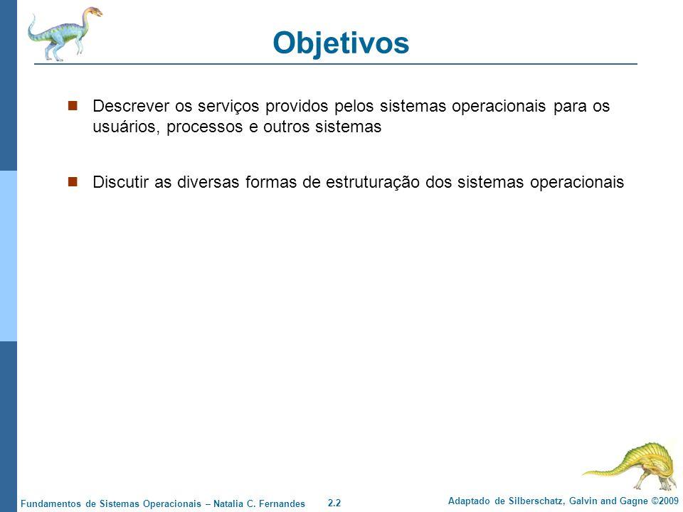 Objetivos Descrever os serviços providos pelos sistemas operacionais para os usuários, processos e outros sistemas.