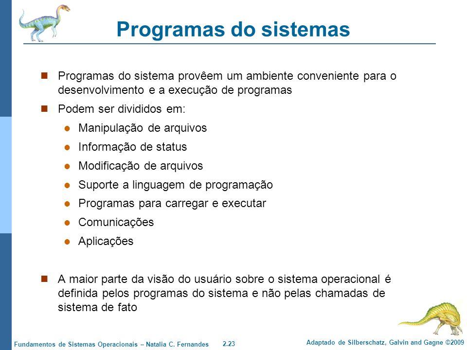 Programas do sistemas Programas do sistema provêem um ambiente conveniente para o desenvolvimento e a execução de programas.
