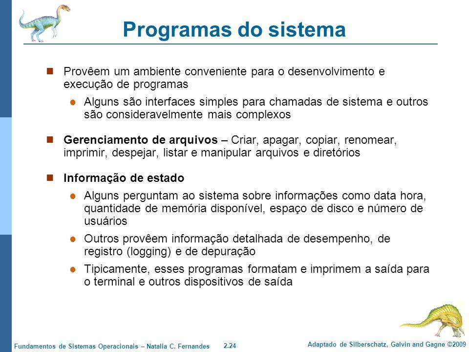 Programas do sistema Provêem um ambiente conveniente para o desenvolvimento e execução de programas.