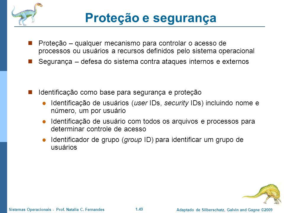 Proteção e segurança Proteção – qualquer mecanismo para controlar o acesso de processos ou usuários a recursos definidos pelo sistema operacional.