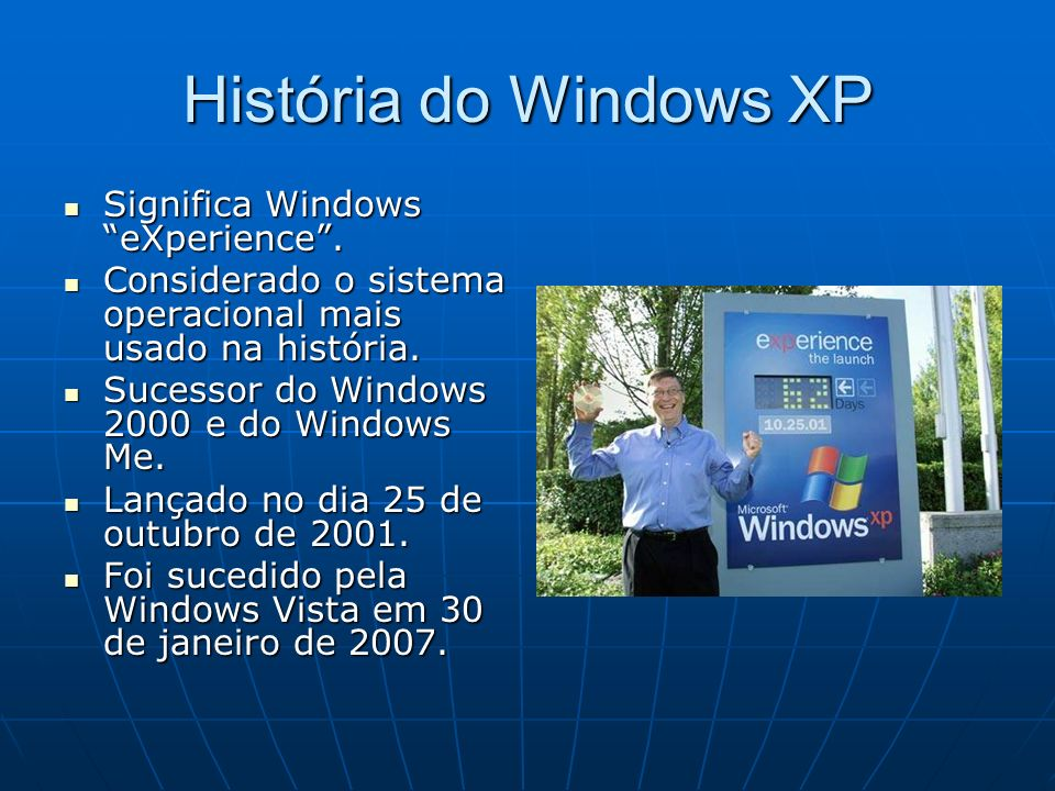 História do Windows XP Significa Windows eXperience .