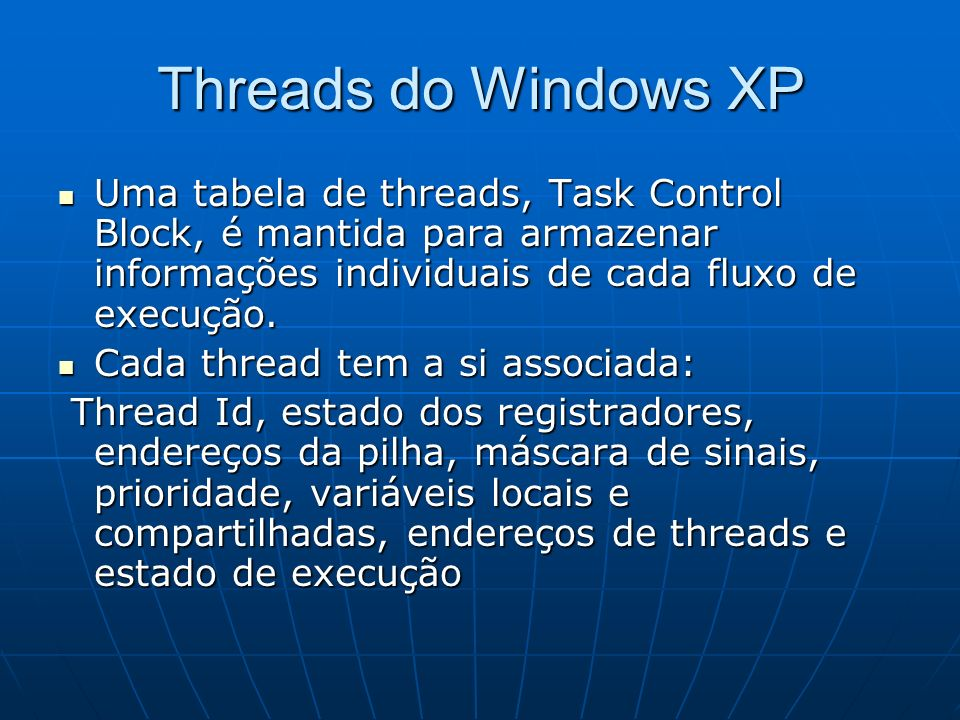 Threads do Windows XP Uma tabela de threads, Task Control Block, é mantida para armazenar informações individuais de cada fluxo de execução.