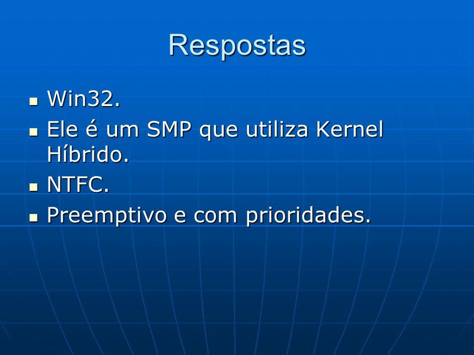 Respostas Win32. Ele é um SMP que utiliza Kernel Híbrido. NTFC.