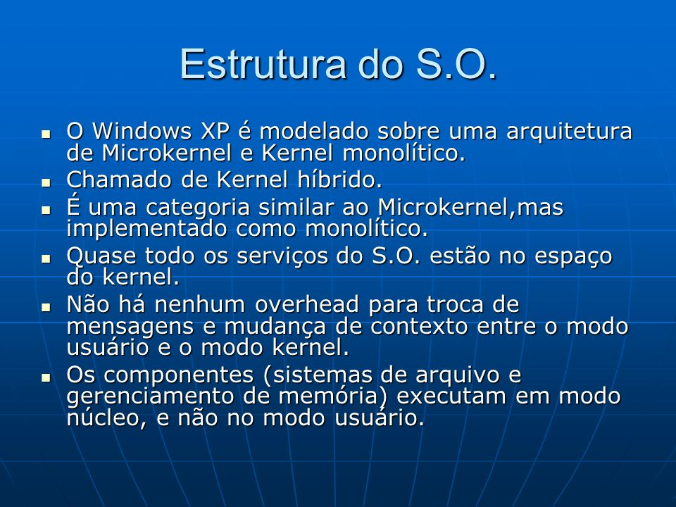 Estrutura do S.O.O Windows XP é modelado sobre uma arquitetura de Microkernel e Kernel monolítico. Chamado de Kernel híbrido.