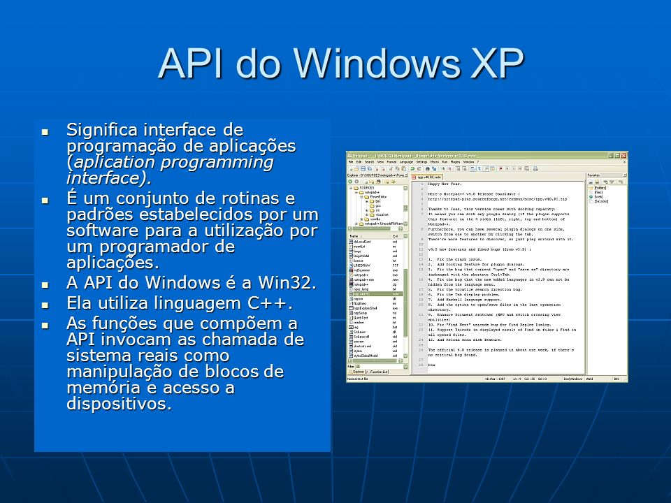 API do Windows XP Significa interface de programação de aplicações (aplication programming interface).