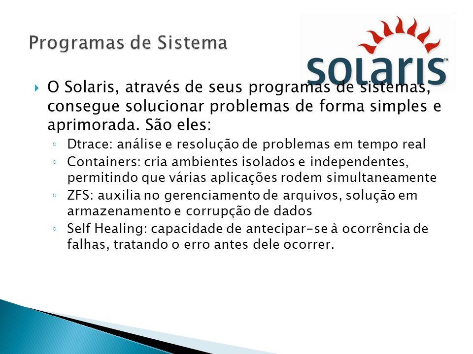 Programas de Sistema O Solaris, através de seus programas de sistemas, consegue solucionar problemas de forma simples e aprimorada. São eles: