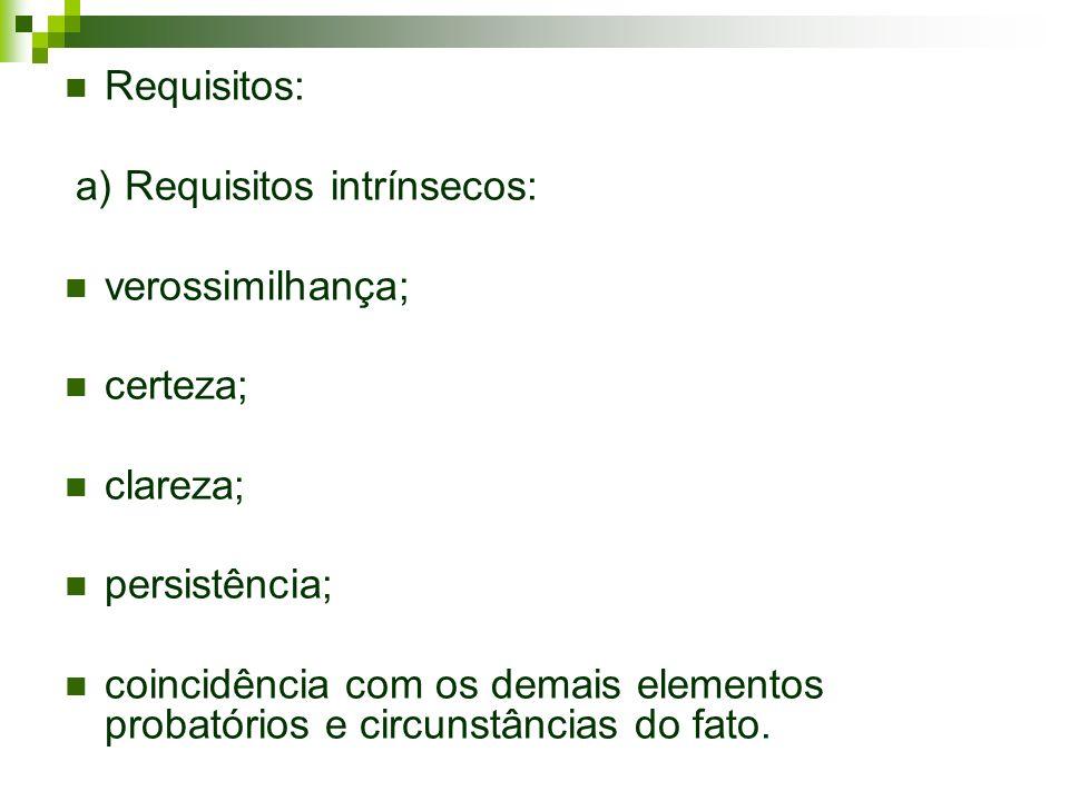 Requisitos: a) Requisitos intrínsecos: verossimilhança; certeza; clareza; persistência;