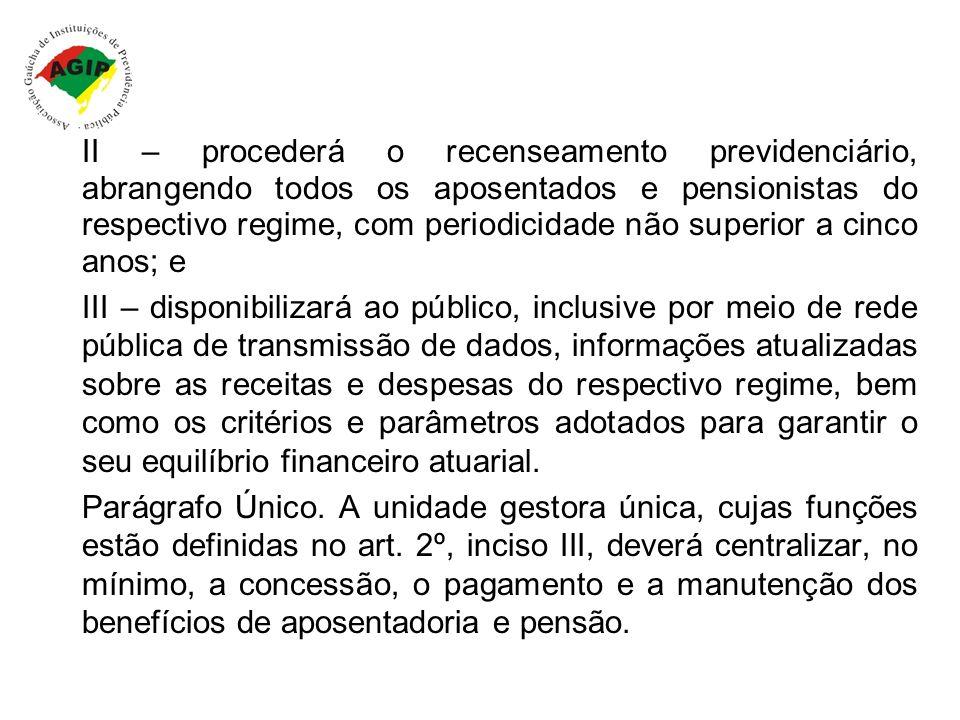 II – procederá o recenseamento previdenciário, abrangendo todos os aposentados e pensionistas do respectivo regime, com periodicidade não superior a cinco anos; e