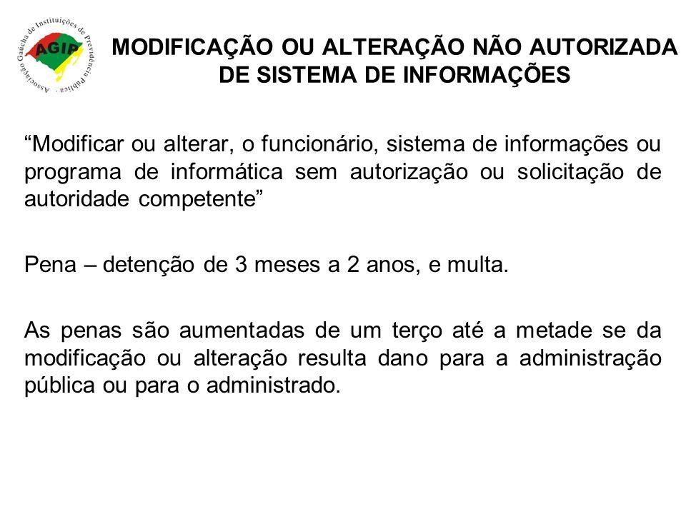MODIFICAÇÃO OU ALTERAÇÃO NÃO AUTORIZADA DE SISTEMA DE INFORMAÇÕES