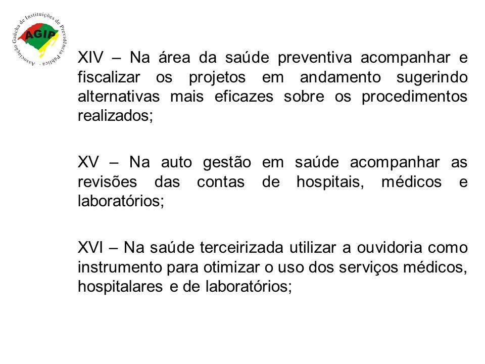 XIV – Na área da saúde preventiva acompanhar e fiscalizar os projetos em andamento sugerindo alternativas mais eficazes sobre os procedimentos realizados;