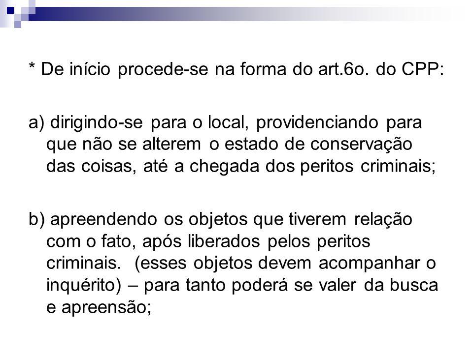* De início procede-se na forma do art.6o. do CPP: