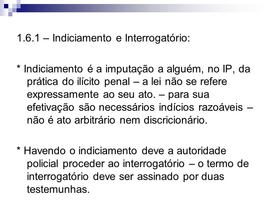 1.6.1 – Indiciamento e Interrogatório: