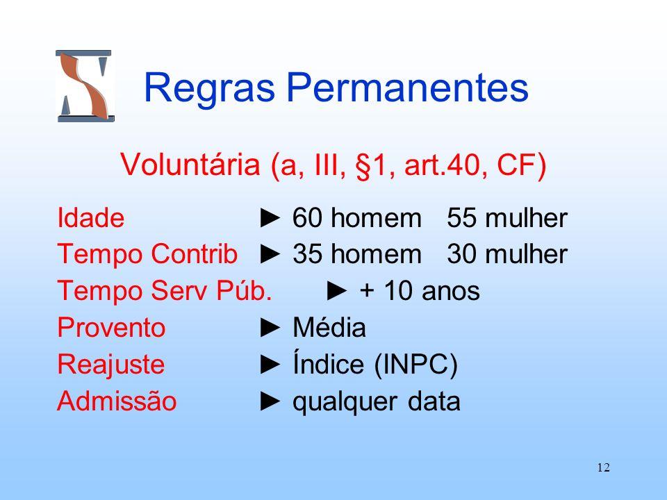 Voluntária (a, III, §1, art.40, CF)