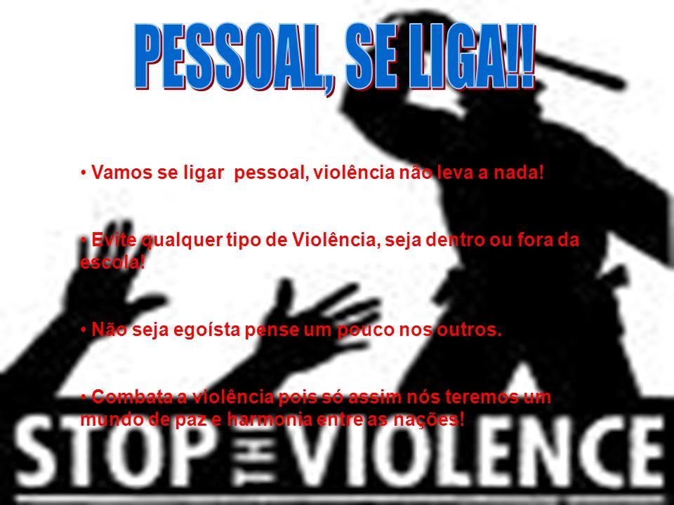 PESSOAL, SE LIGA!! Vamos se ligar pessoal, violência não leva a nada!