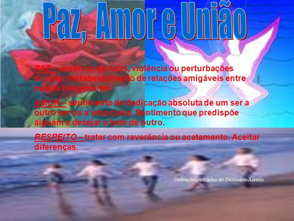 Paz, Amor e União PAZ – ausência de lutas, violência ou perturbações sociais; restabelecimento de relações amigáveis entre países beligerantes.