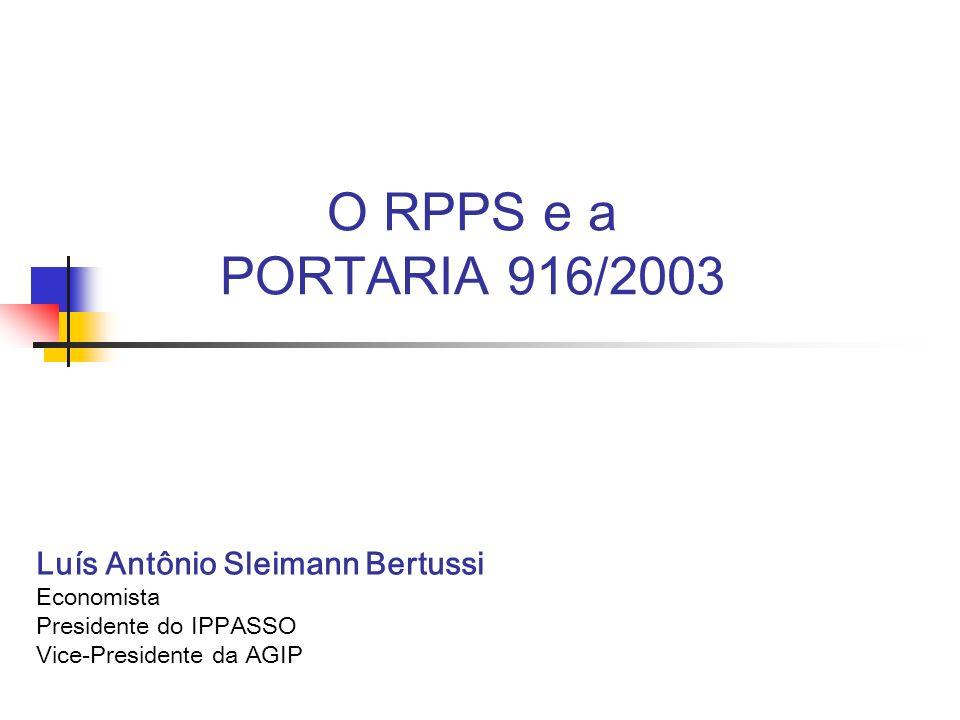 O RPPS e a PORTARIA 916/2003 Luís Antônio Sleimann Bertussi Economista