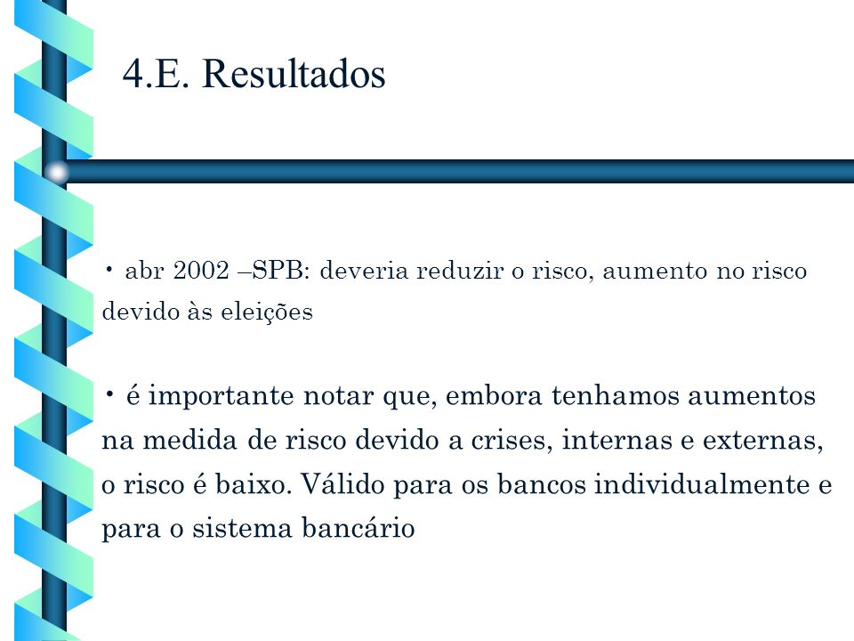 4.E. Resultados abr 2002 –SPB: deveria reduzir o risco, aumento no risco devido às eleições.