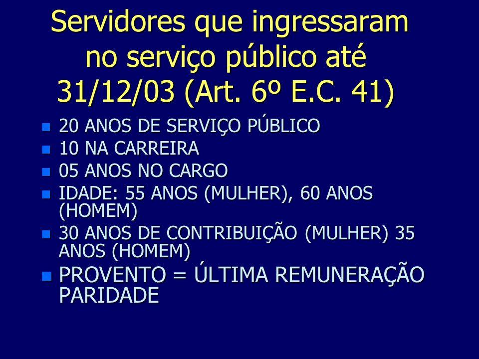 Servidores que ingressaram no serviço público até 31/12/03 (Art. 6º E