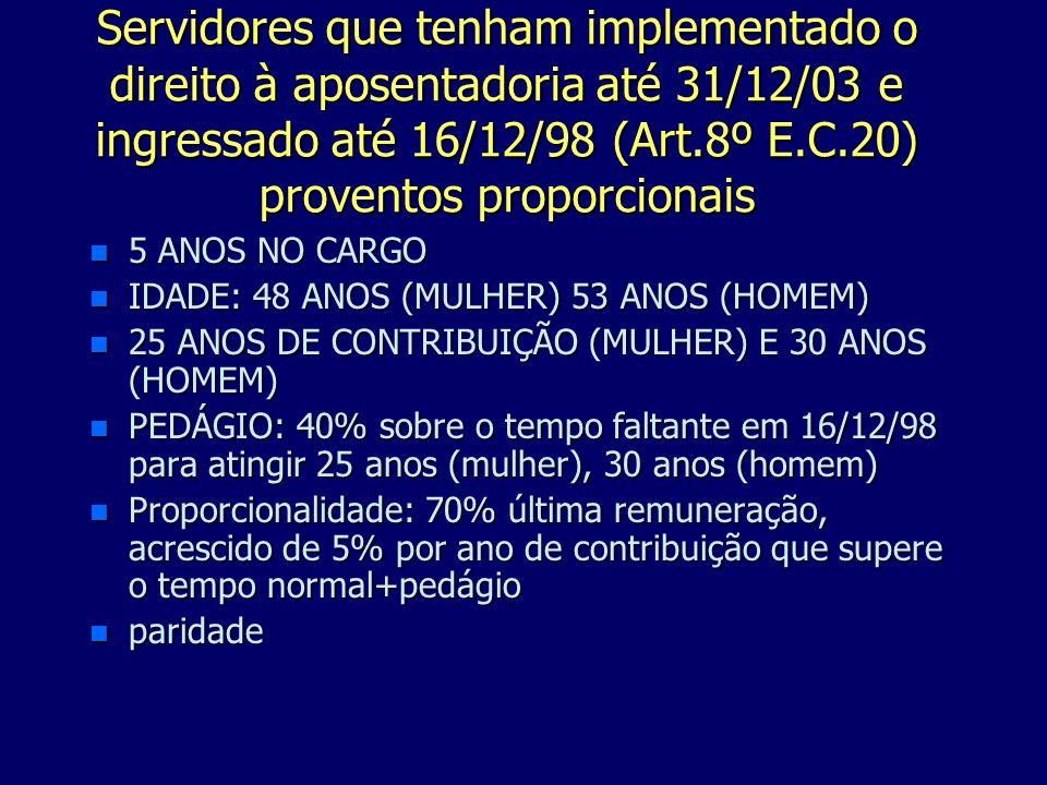 Servidores que tenham implementado o direito à aposentadoria até 31/12/03 e ingressado até 16/12/98 (Art.8º E.C.20) proventos proporcionais