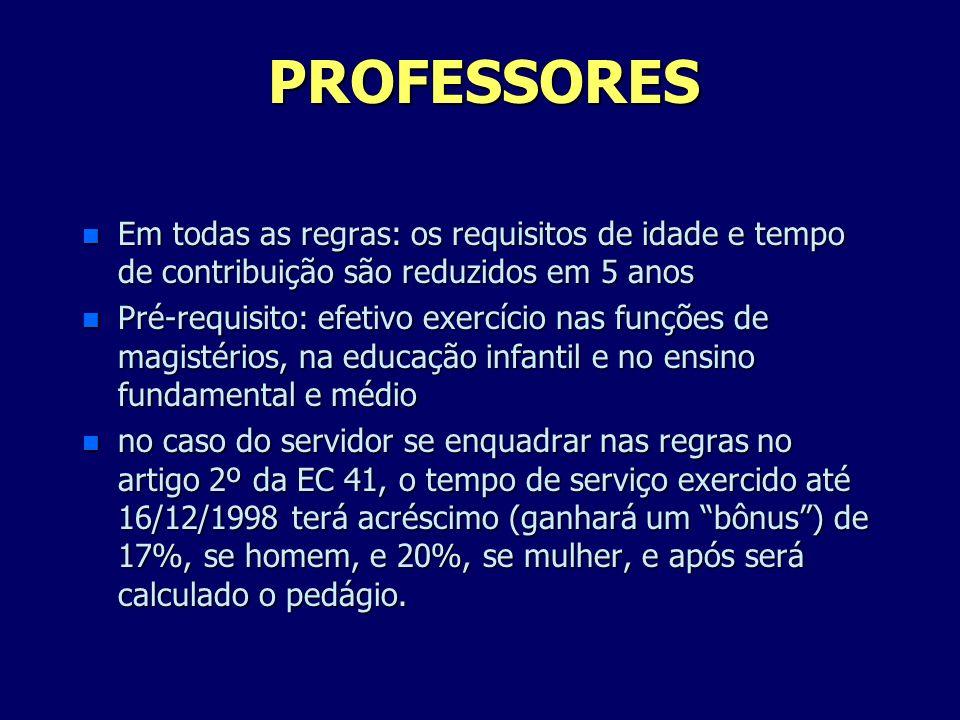 PROFESSORES Em todas as regras: os requisitos de idade e tempo de contribuição são reduzidos em 5 anos.