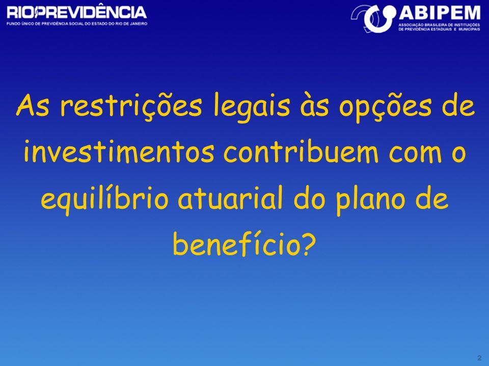 As restrições legais às opções de investimentos contribuem com o equilíbrio atuarial do plano de benefício