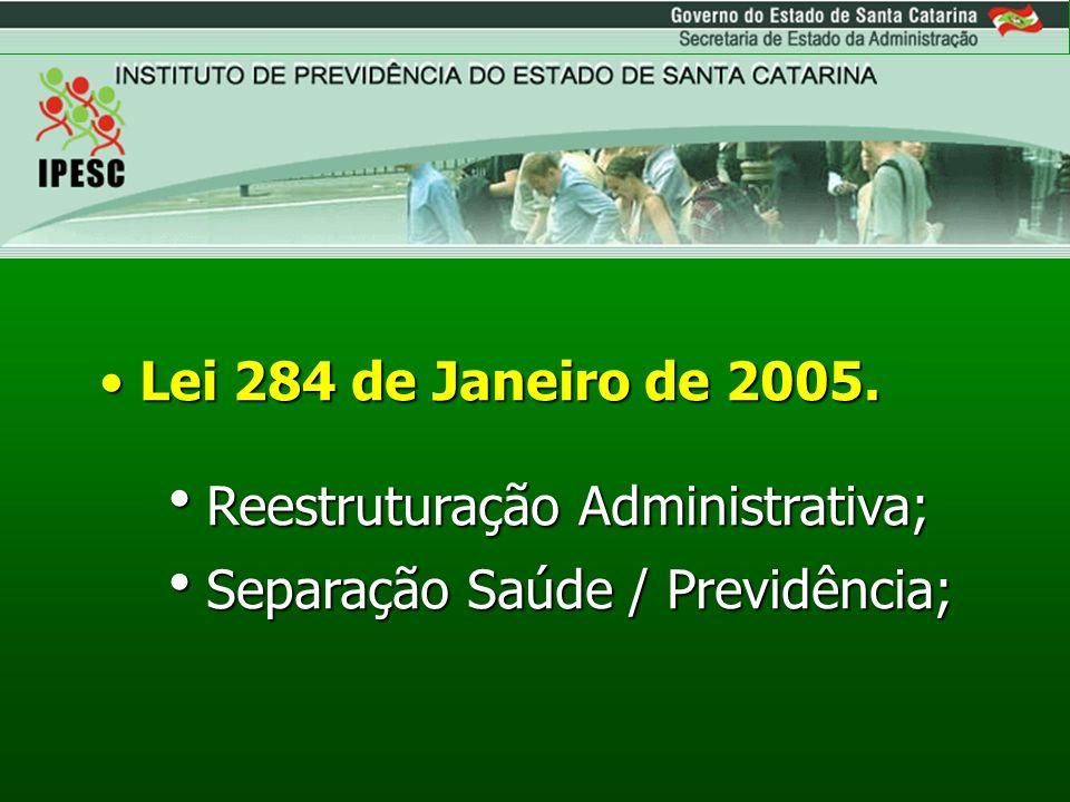 Lei 284 de Janeiro de 2005. Reestruturação Administrativa; Separação Saúde / Previdência;