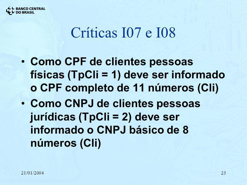 Críticas I07 e I08Como CPF de clientes pessoas físicas (TpCli = 1) deve ser informado o CPF completo de 11 números (Cli)