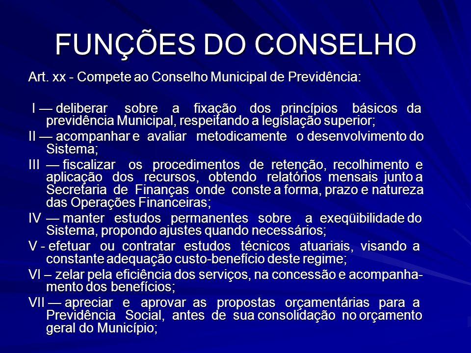 FUNÇÕES DO CONSELHO Art. xx - Compete ao Conselho Municipal de Previdência:
