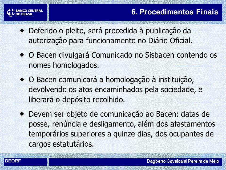 6. Procedimentos Finais Deferido o pleito, será procedida à publicação da autorização para funcionamento no Diário Oficial.
