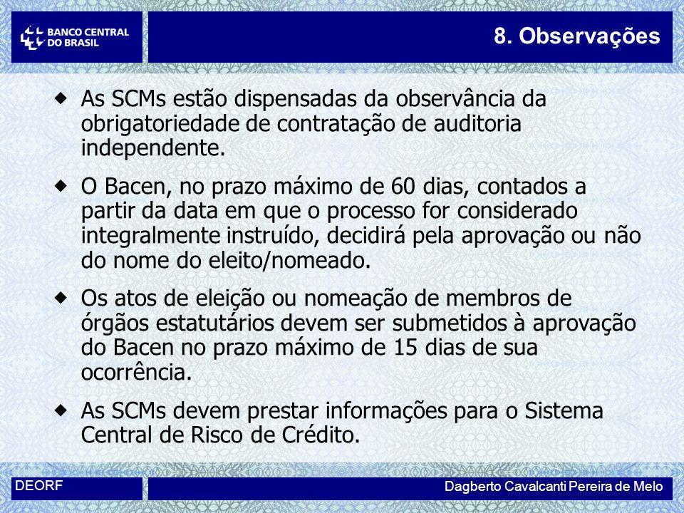 8. ObservaçõesAs SCMs estão dispensadas da observância da obrigatoriedade de contratação de auditoria independente.