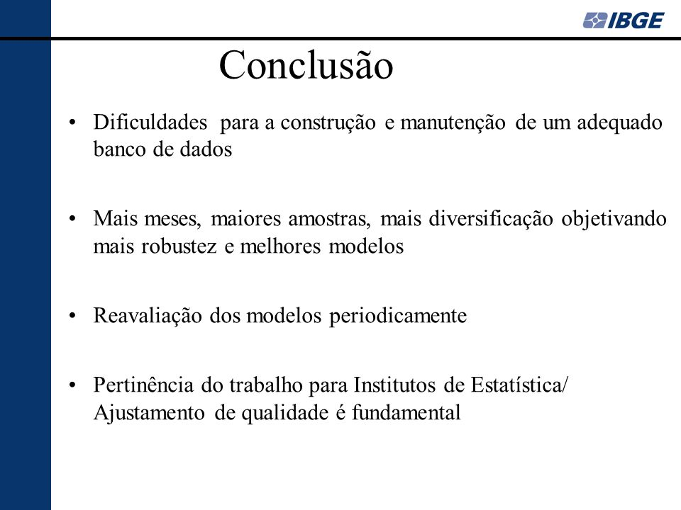 ConclusãoDificuldades para a construção e manutenção de um adequado banco de dados.