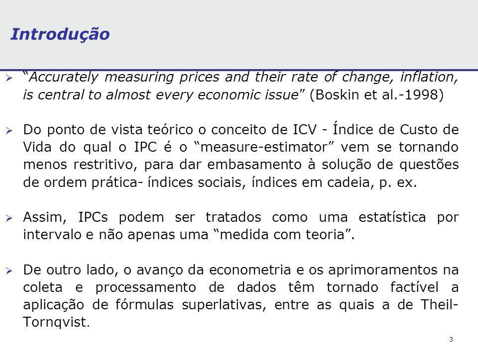 Introdução Accurately measuring prices and their rate of change, inflation, is central to almost every economic issue (Boskin et al.-1998)