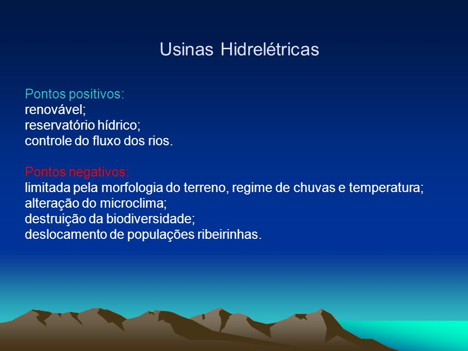 Usinas Hidrelétricas Pontos positivos: renovável;