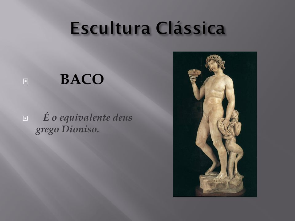 Escultura Clássica BACO É o equivalente deus grego Dioniso.