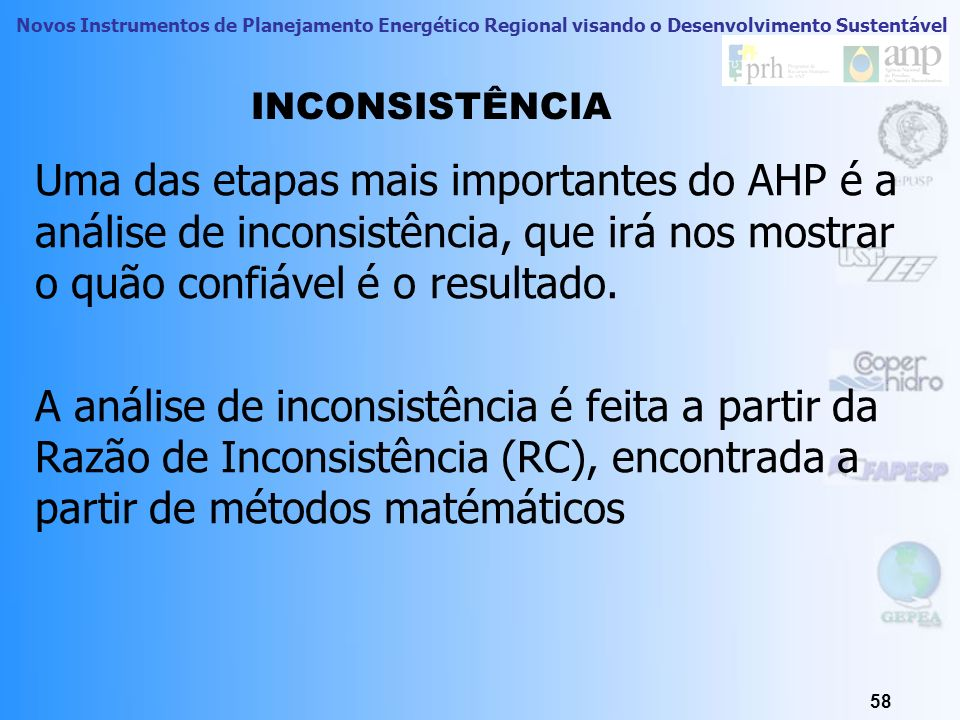 INCONSISTÊNCIAUma das etapas mais importantes do AHP é a análise de inconsistência, que irá nos mostrar o quão confiável é o resultado.