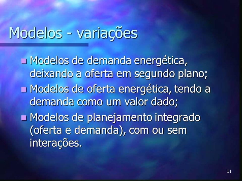 Modelos - variaçõesModelos de demanda energética, deixando a oferta em segundo plano;